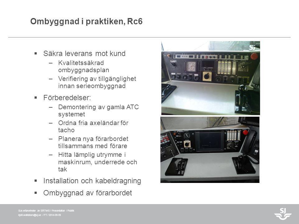 SJs erfarenheter av ERTMS / Presentation / Publik kjell.walleborn@sj.se / FT / 2014-09-09 Ombyggnad i praktiken, Rc6  Säkra leverans mot kund –Kvalit