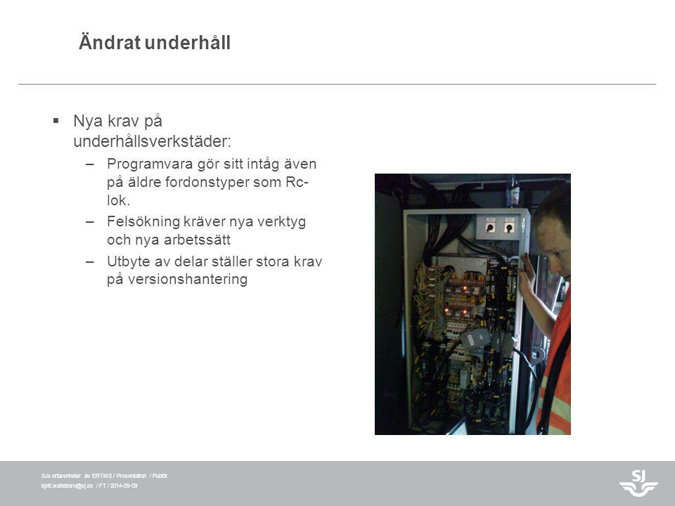 SJs erfarenheter av ERTMS / Presentation / Publik kjell.walleborn@sj.se / FT / 2014-09-09 Ändrat underhåll  Nya krav på underhållsverkstäder: –Progra
