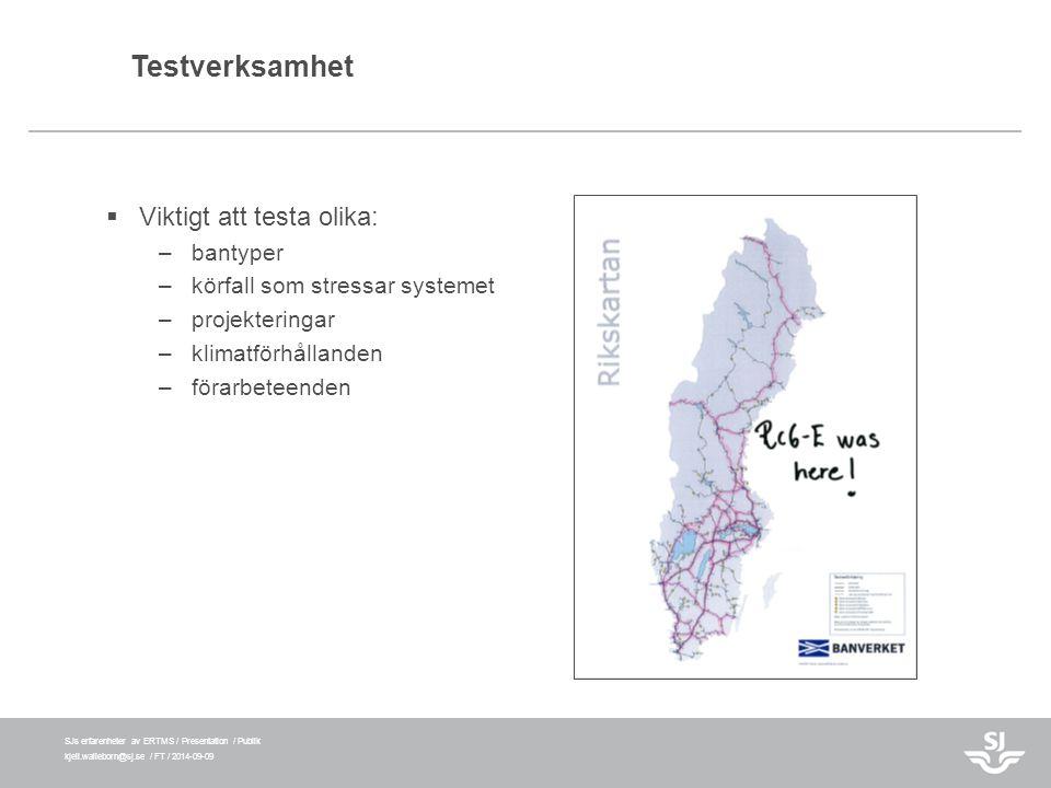 SJs erfarenheter av ERTMS / Presentation / Publik kjell.walleborn@sj.se / FT / 2014-09-09 Testverksamhet  Viktigt att testa olika: –bantyper –körfall