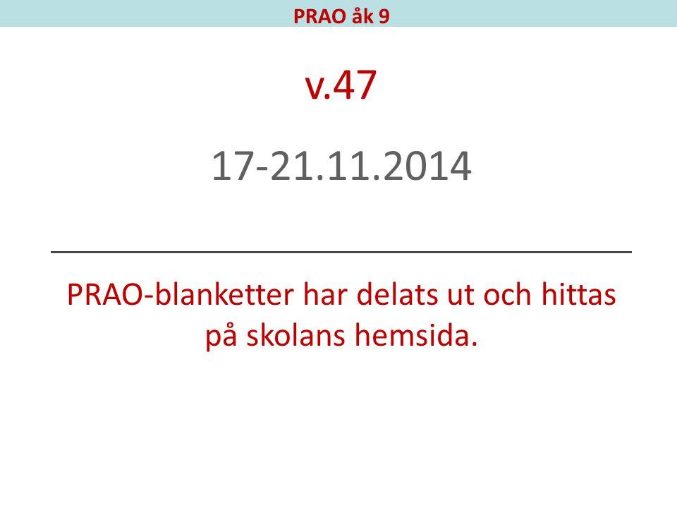 PRAO åk 9 v.47 17-21.11.2014 PRAO-blanketter har delats ut och hittas på skolans hemsida.