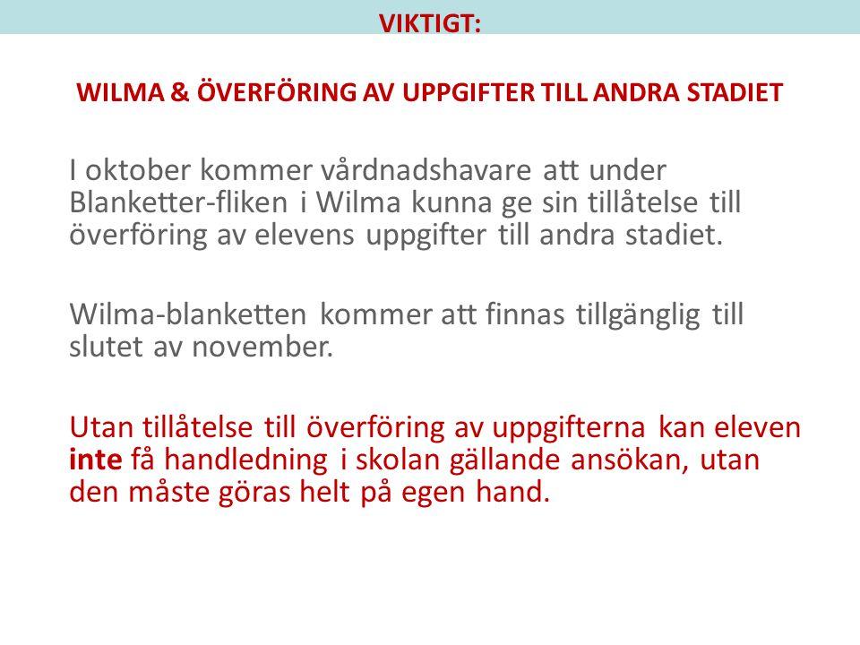 VIKTIGT: WILMA & ÖVERFÖRING AV UPPGIFTER TILL ANDRA STADIET I oktober kommer vårdnadshavare att under Blanketter-fliken i Wilma kunna ge sin tillåtels