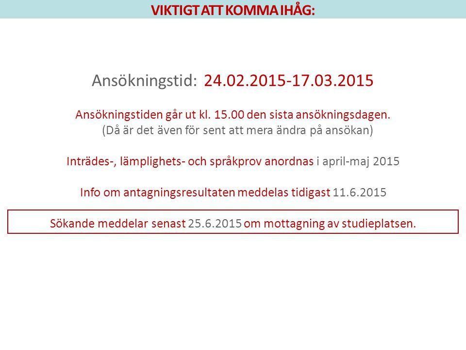 VIKTIGT ATT KOMMA IHÅG: Ansökningstid: 24.02.2015-17.03.2015 Ansökningstiden går ut kl. 15.00 den sista ansökningsdagen. (Då är det även för sent att