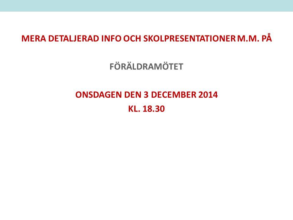 MERA DETALJERAD INFO OCH SKOLPRESENTATIONER M.M. PÅ FÖRÄLDRAMÖTET ONSDAGEN DEN 3 DECEMBER 2014 KL. 18.30