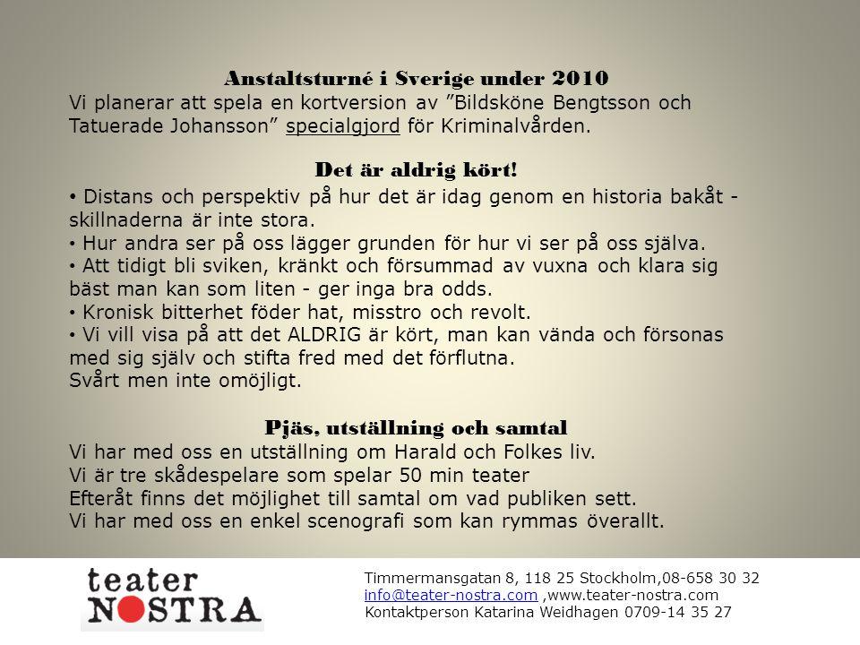 """Anstaltsturné i Sverige under 2010 Vi planerar att spela en kortversion av """"Bildsköne Bengtsson och Tatuerade Johansson"""" specialgjord för Kriminalvård"""