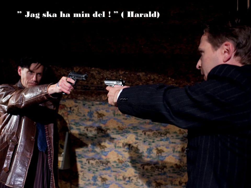 """"""" Jag ska ha min del ! """" ( Harald)"""