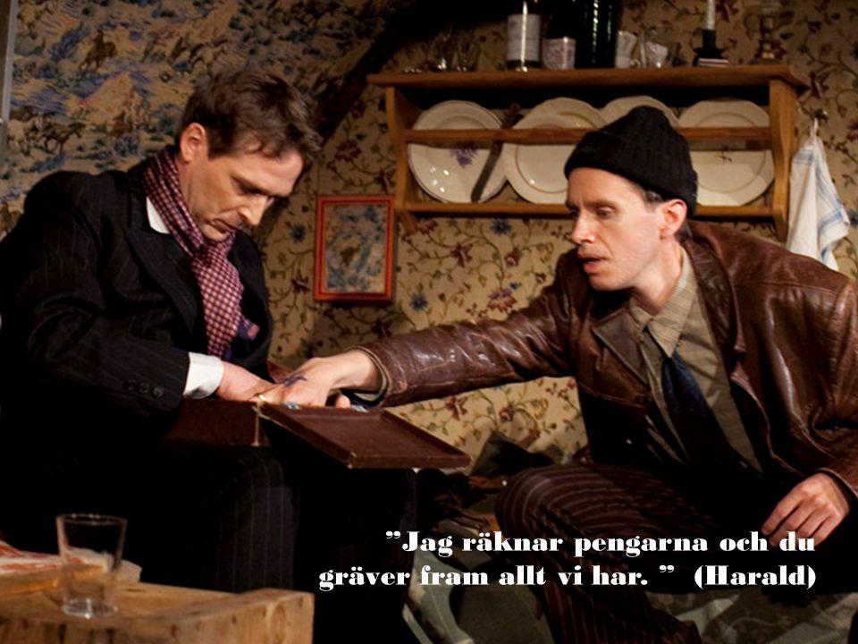 """""""Jag räknar pengarna och du gräver fram allt vi har. """" (Harald)"""