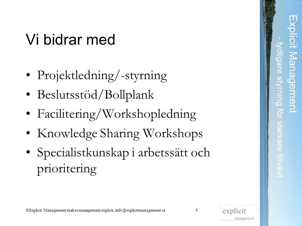 Vi bidrar med Projektledning/-styrning Beslutsstöd/Bollplank Facilitering/Workshopledning Knowledge Sharing Workshops Specialistkunskap i arbetssätt o