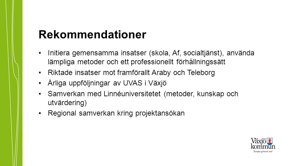 Rekommendationer Initiera gemensamma insatser (skola, Af, socialtjänst), använda lämpliga metoder och ett professionellt förhållningssätt Riktade insa