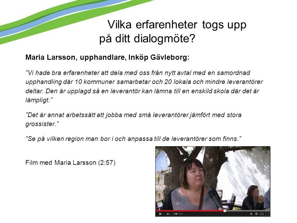 """Vilka erfarenheter togs upp på ditt dialogmöte? Maria Larsson, upphandlare, Inköp Gävleborg: """"Vi hade bra erfarenheter att dela med oss från nytt avta"""