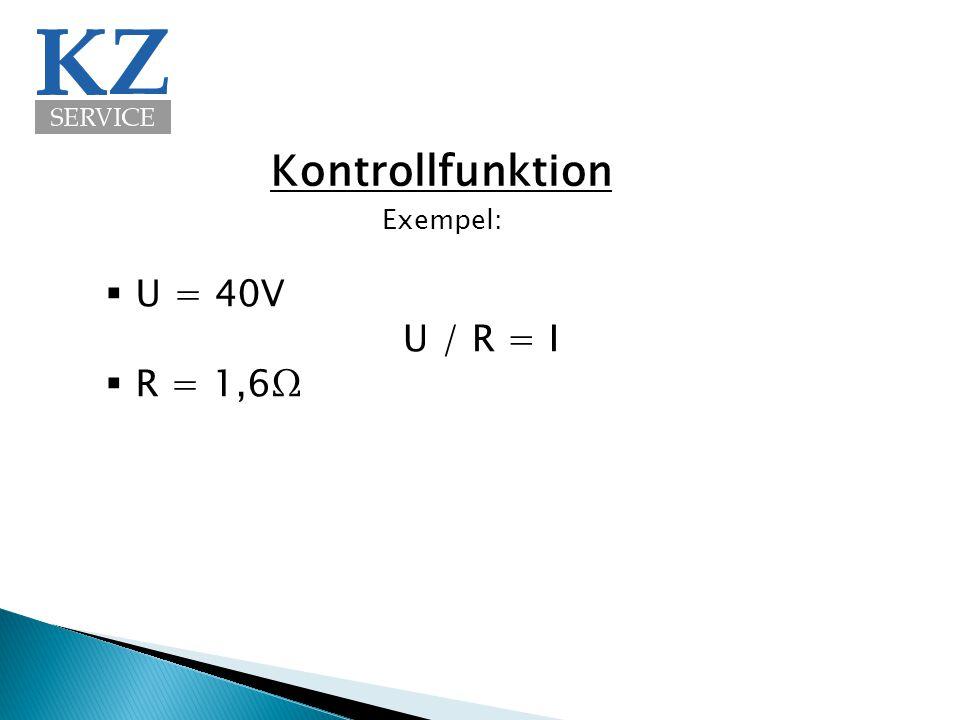 Kontrollfunktion  U = 40V  R = 1,6Ω U / R = I Exempel:
