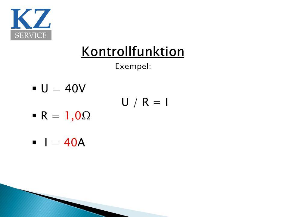 Kontrollfunktion  U = 40V  R = 1,0Ω  I = 40A U / R = I Exempel: