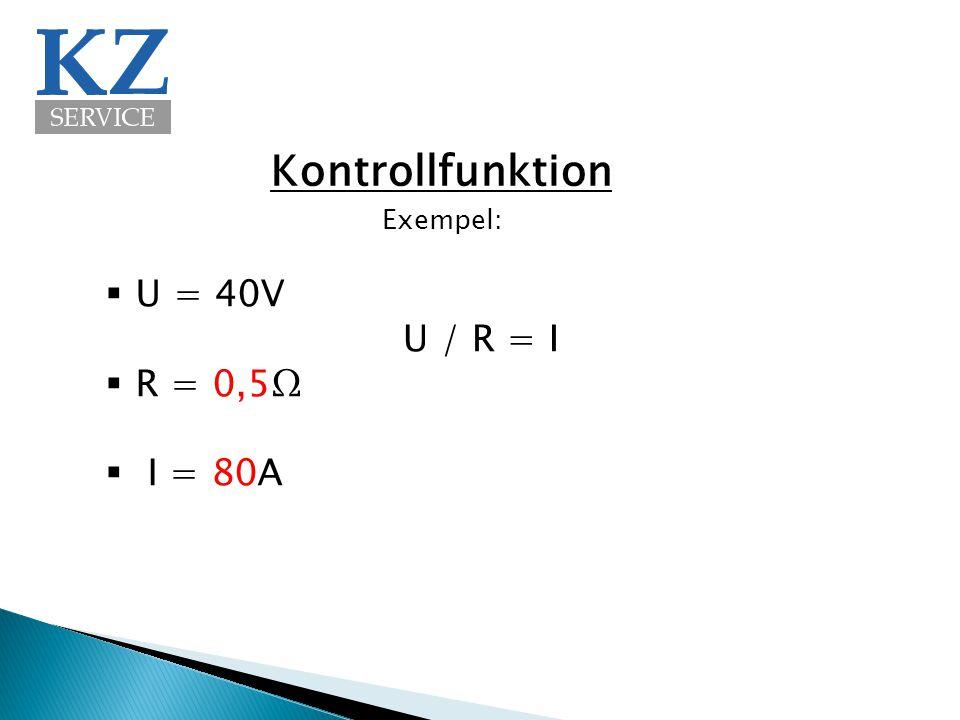 Kontrollfunktion  U = 40V  R = 0,5Ω  I = 80A U / R = I Exempel: