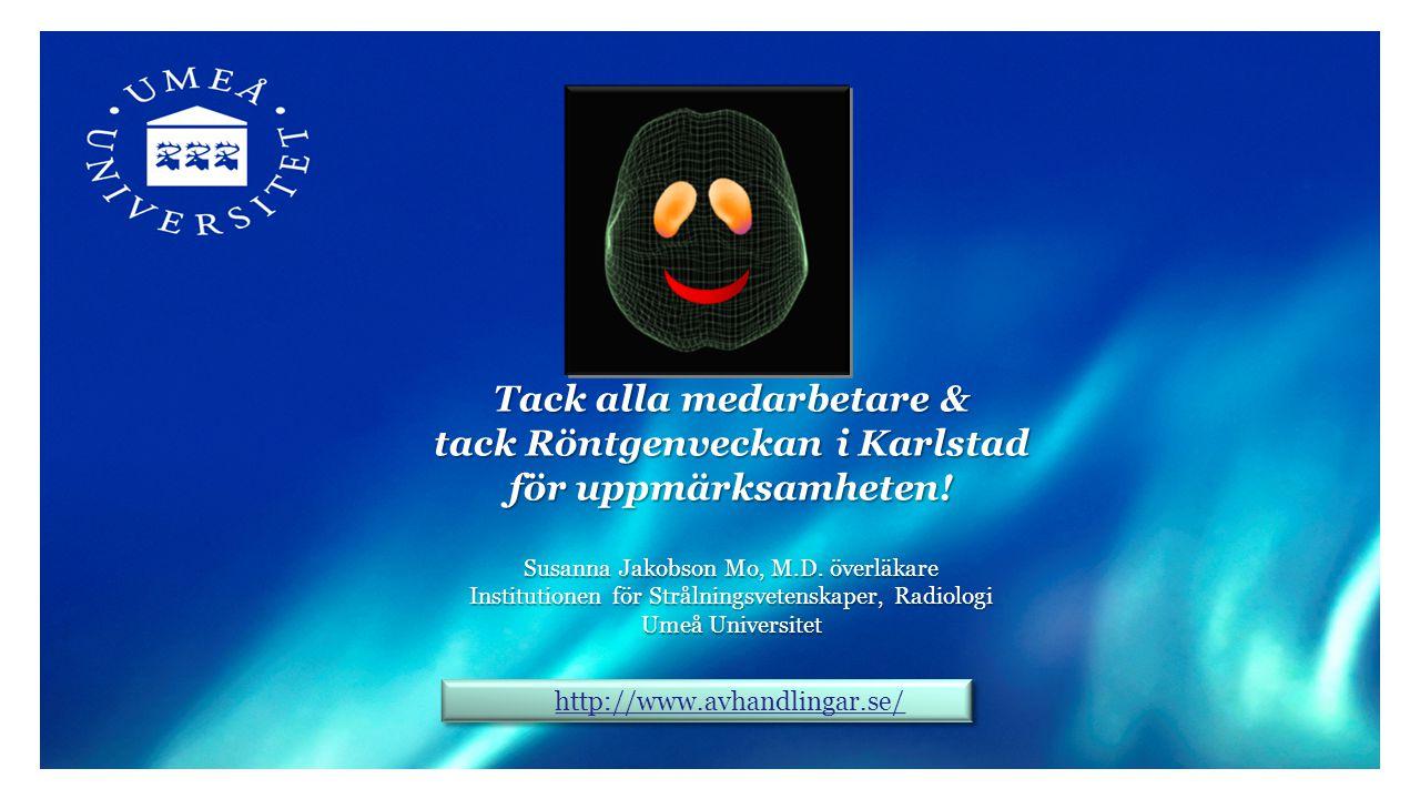 Tack alla medarbetare & tack Röntgenveckan i Karlstad för uppmärksamheten! Susanna Jakobson Mo, M.D. överläkare Institutionen för Strålningsvetenskape