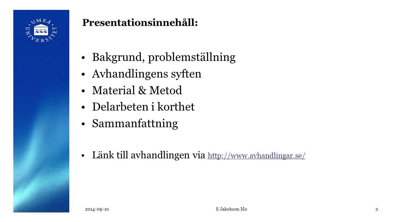 Presentationsinnehåll: Bakgrund, problemställning Avhandlingens syften Material & Metod Delarbeten i korthet Sammanfattning Länk till avhandlingen via