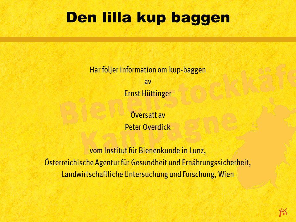 Den lilla kup baggen Här följer information om kup-baggen av Ernst Hüttinger Översatt av Peter Overdick vom Institut für Bienenkunde in Lunz, Österreichische Agentur für Gesundheit und Ernährungssicherheit, Landwirtschaftliche Untersuchung und Forschung, Wien