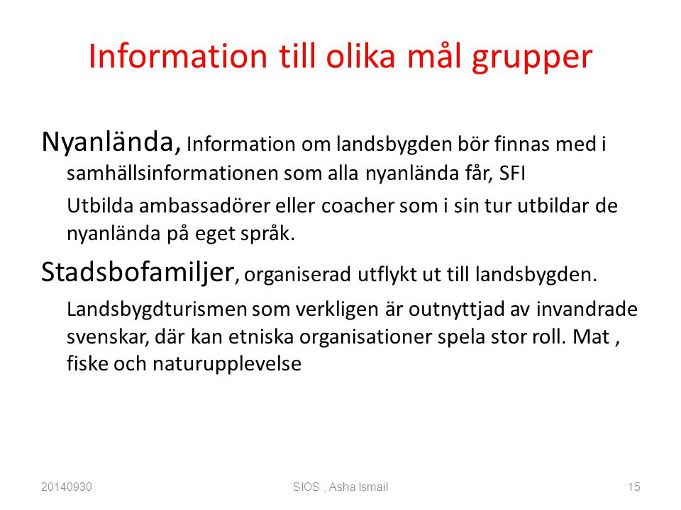 Information till olika mål grupper Nyanlända, Information om landsbygden bör finnas med i samhällsinformationen som alla nyanlända får, SFI Utbilda ambassadörer eller coacher som i sin tur utbildar de nyanlända på eget språk.