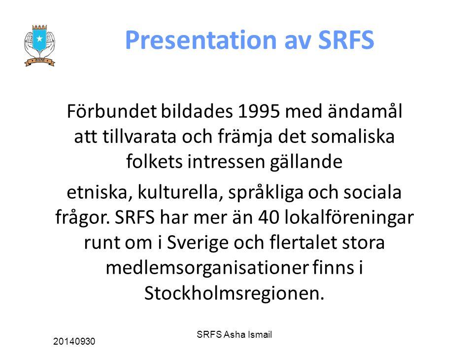 Presentation av SRFS Förbundet bildades 1995 med ändamål att tillvarata och främja det somaliska folkets intressen gällande etniska, kulturella, språkliga och sociala frågor.