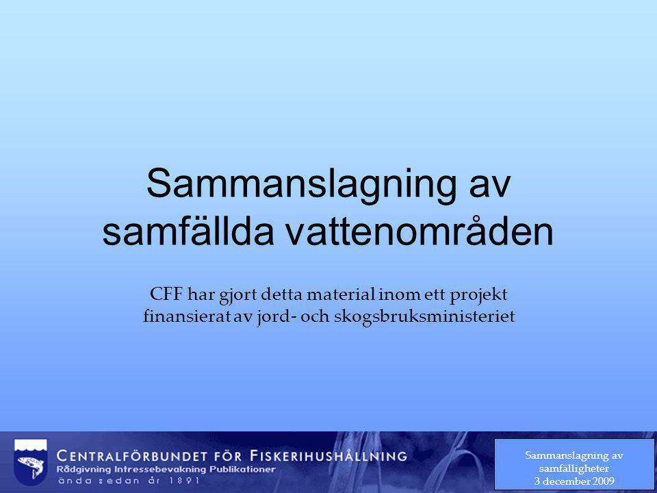 Sammanslagning av samfälligheter 3 december 2009 Sammanslagning av samfällda vattenområden CFF har gjort detta material inom ett projekt finansierat av jord- och skogsbruksministeriet