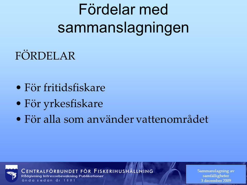 Sammanslagning av samfälligheter 3 december 2009 Fördelar med sammanslagningen FÖRDELAR För fritidsfiskare För yrkesfiskare För alla som använder vattenområdet