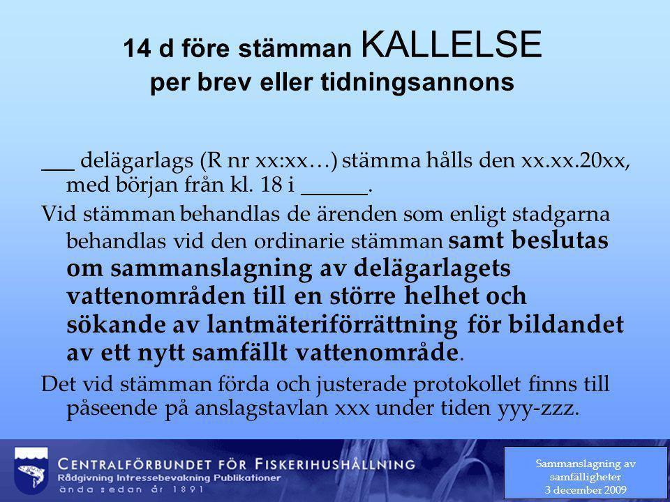 Sammanslagning av samfälligheter 3 december 2009 14 d före stämman KALLELSE per brev eller tidningsannons ___ delägarlags (R nr xx:xx…) stämma hålls den xx.xx.20xx, med början från kl.