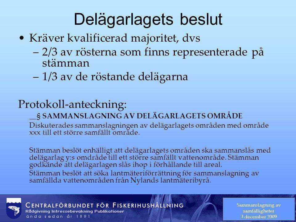 Sammanslagning av samfälligheter 3 december 2009 Delägarlagets beslut Kräver kvalificerad majoritet, dvs –2/3 av rösterna som finns representerade på stämman –1/3 av de röstande delägarna Protokoll-anteckning: __§ SAMMANSLAGNING AV DELÄGARLAGETS OMRÅDE Diskuterades sammanslagningen av delägarlagets områden med område xxx till ett större samfällt område.
