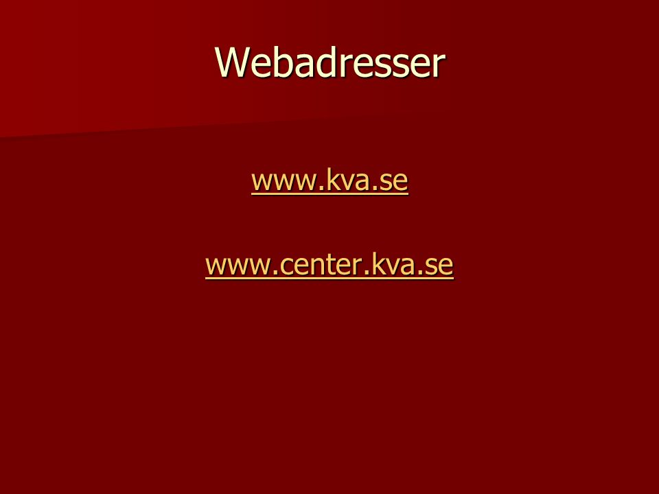 Webadresser www.kva.se www.center.kva.se