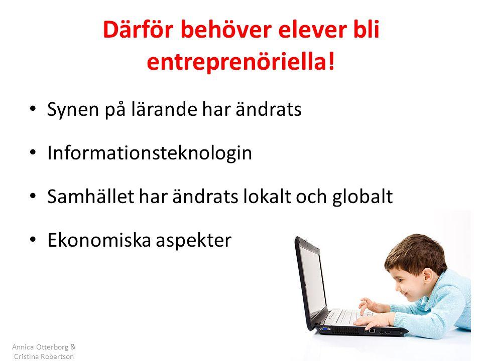 Därför behöver elever bli entreprenöriella! Synen på lärande har ändrats Informationsteknologin Samhället har ändrats lokalt och globalt Ekonomiska as