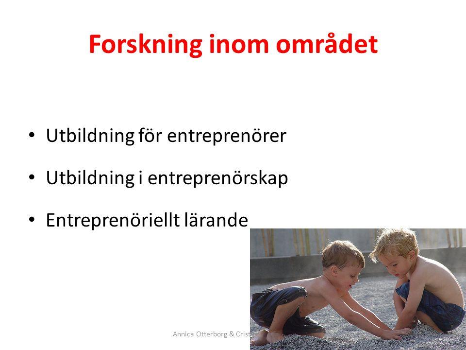 Forskning inom området Utbildning för entreprenörer Utbildning i entreprenörskap Entreprenöriellt lärande Annica Otterborg & Cristina Robertson