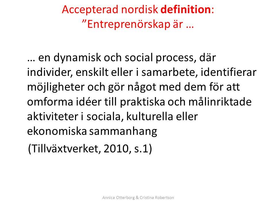 """Accepterad nordisk definition: """"Entreprenörskap är … … en dynamisk och social process, där individer, enskilt eller i samarbete, identifierar möjlighe"""