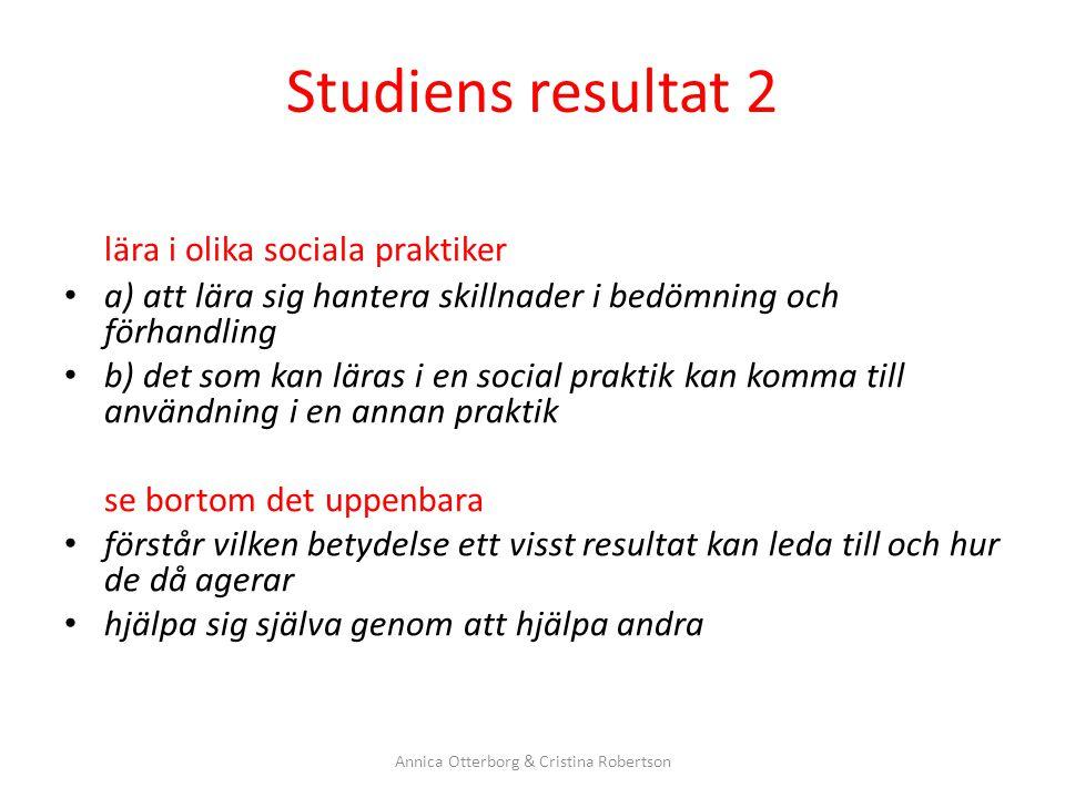 Studiens resultat 2 lära i olika sociala praktiker a) att lära sig hantera skillnader i bedömning och förhandling b) det som kan läras i en social pra