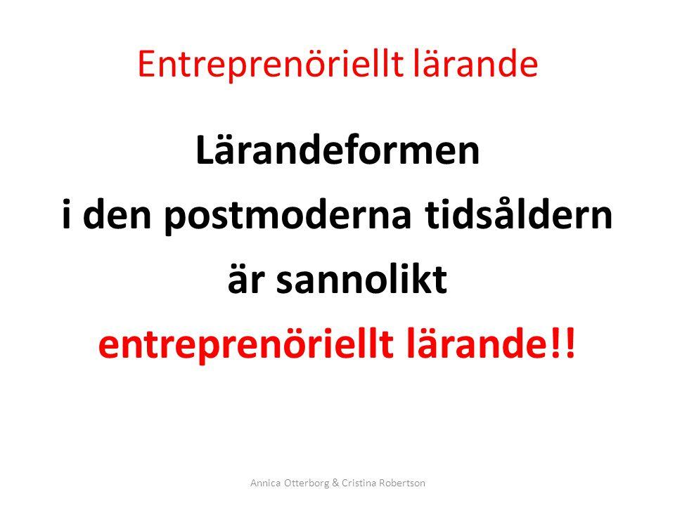 Entreprenöriellt lärande Lärandeformen i den postmoderna tidsåldern är sannolikt entreprenöriellt lärande!! Annica Otterborg & Cristina Robertson