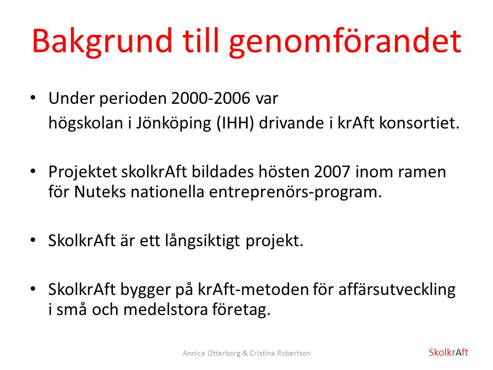 Bakgrund till genomförandet Under perioden 2000-2006 var högskolan i Jönköping (IHH) drivande i krAft konsortiet. Projektet skolkrAft bildades hösten
