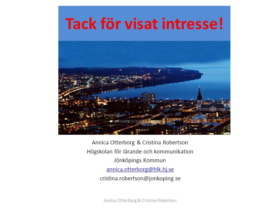 Tack för visat intresse! Annica Otterborg & Cristina Robertson Högskolan för lärande och kommunikation Jönköpings Kommun annica.otterborg@hlk.hj.se cr