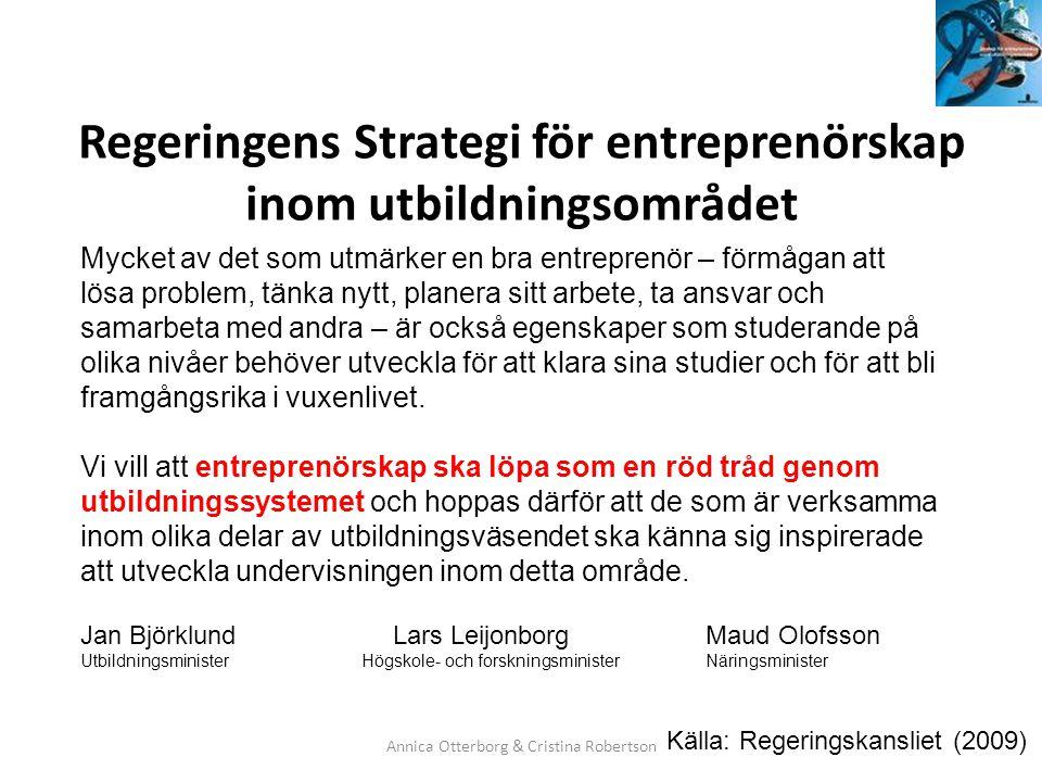 Regeringens Strategi för entreprenörskap inom utbildningsområdet Annica Otterborg & Cristina Robertson Mycket av det som utmärker en bra entreprenör –