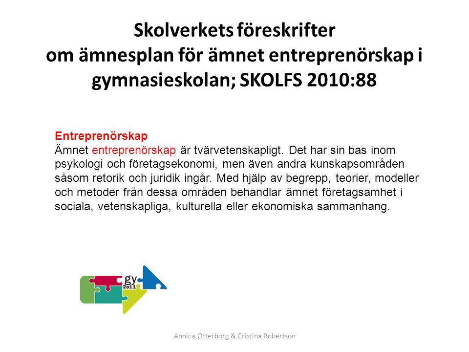 Skolverkets föreskrifter om ämnesplan för ämnet entreprenörskap i gymnasieskolan; SKOLFS 2010:88 Annica Otterborg & Cristina Robertson Entreprenörskap