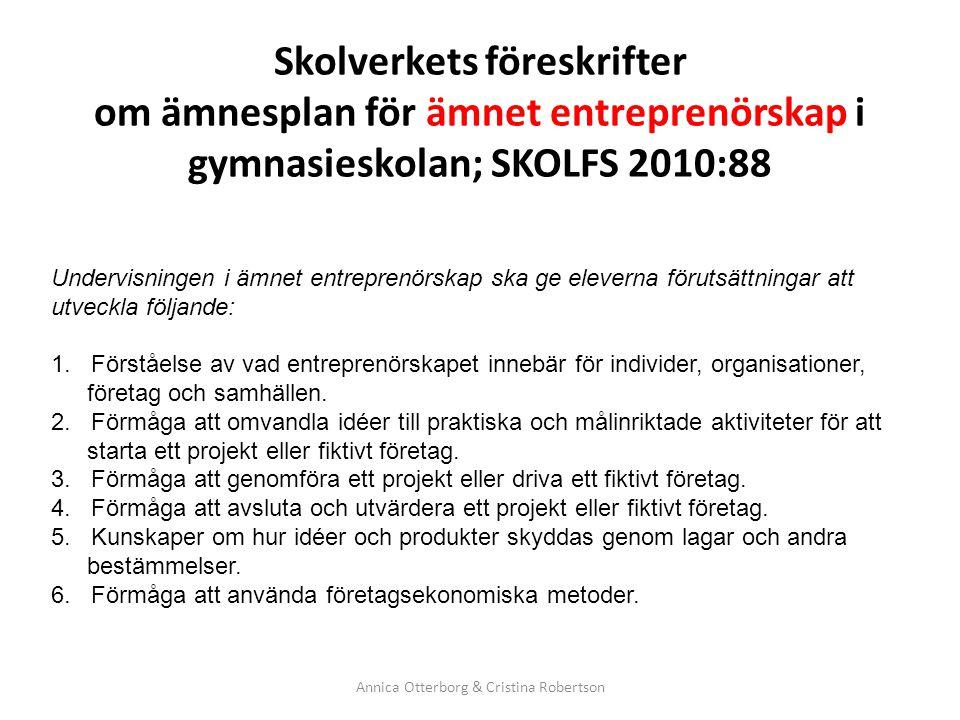 Skolverkets föreskrifter om ämnesplan för ämnet entreprenörskap i gymnasieskolan; SKOLFS 2010:88 Annica Otterborg & Cristina Robertson Undervisningen