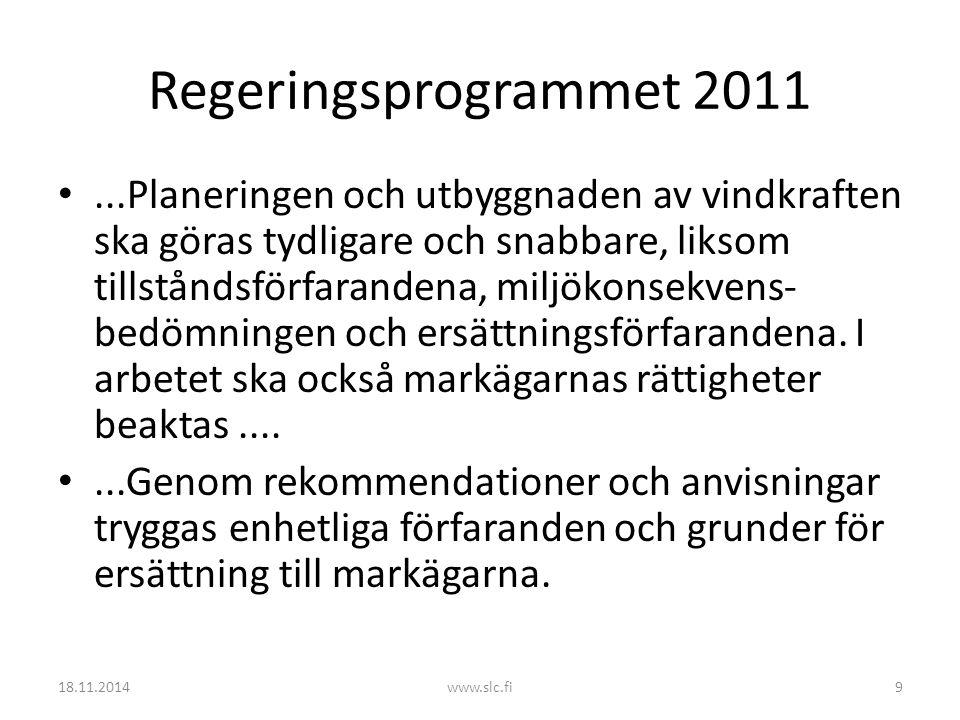 Regeringsprogrammet 2011...Planeringen och utbyggnaden av vindkraften ska göras tydligare och snabbare, liksom tillståndsförfarandena, miljökonsekvens- bedömningen och ersättningsförfarandena.
