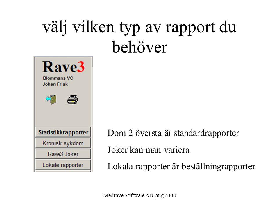 Medrave Software AB, aug 2008 välj vilken typ av rapport du behöver Dom 2 översta är standardrapporter Joker kan man variera Lokala rapporter är beställningrapporter