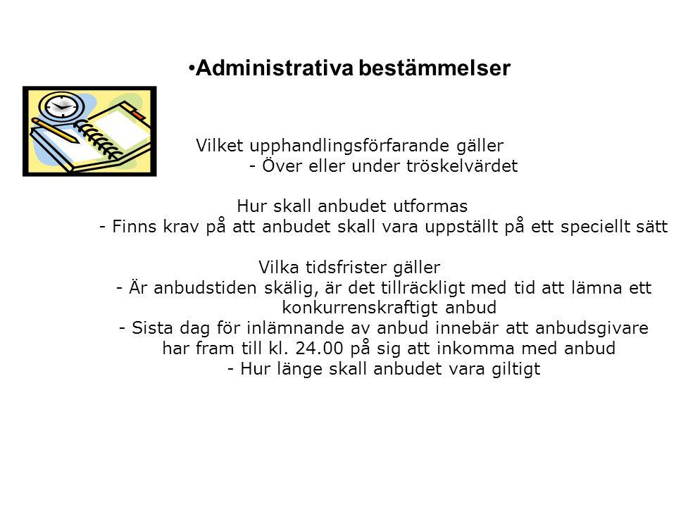 Administrativa bestämmelser Vilket upphandlingsförfarande gäller - Över eller under tröskelvärdet Hur skall anbudet utformas - Finns krav på att anbud
