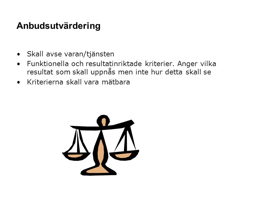 Anbudsutvärdering Skall avse varan/tjänsten Funktionella och resultatinriktade kriterier. Anger vilka resultat som skall uppnås men inte hur detta ska