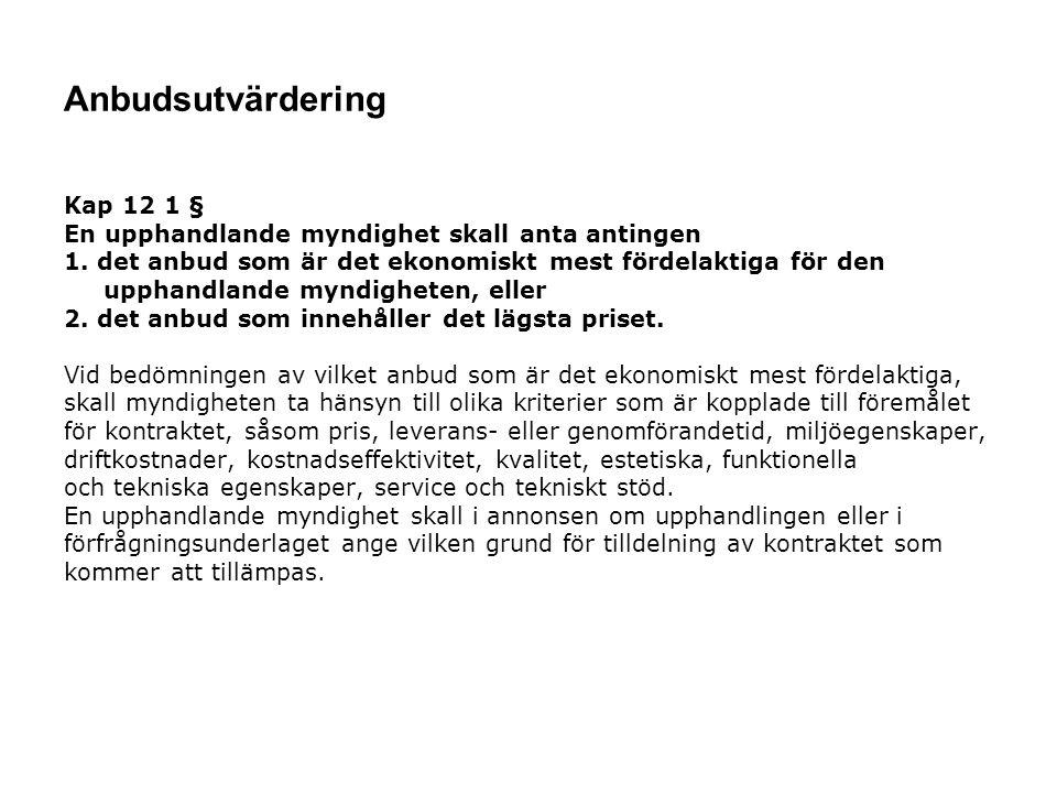 Anbudsutvärdering Kap 12 1 § En upphandlande myndighet skall anta antingen 1. det anbud som är det ekonomiskt mest fördelaktiga för den upphandlande m