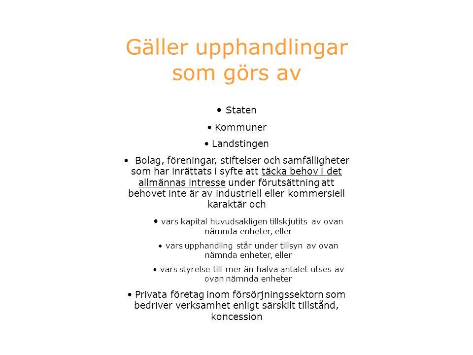 Gäller upphandlingar som görs av Staten Kommuner Landstingen Bolag, föreningar, stiftelser och samfälligheter som har inrättats i syfte att täcka beho