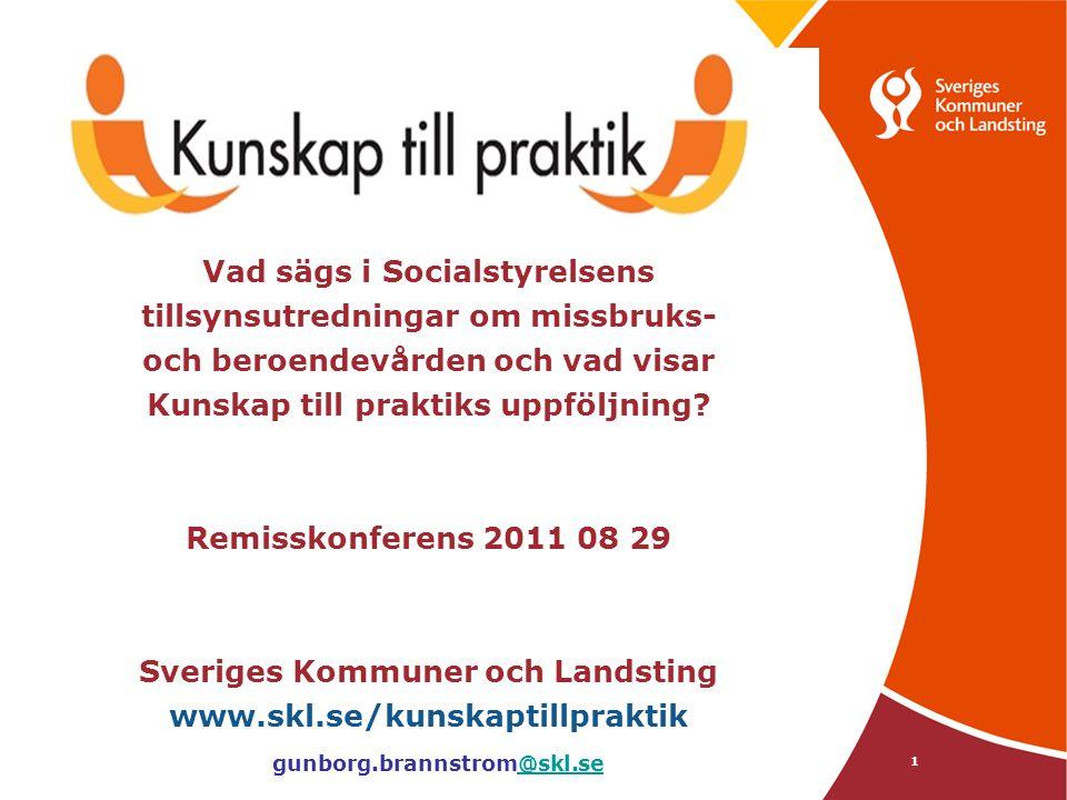1 Vad sägs i Socialstyrelsens tillsynsutredningar om missbruks- och beroendevården och vad visar Kunskap till praktiks uppföljning? Remisskonferens 20