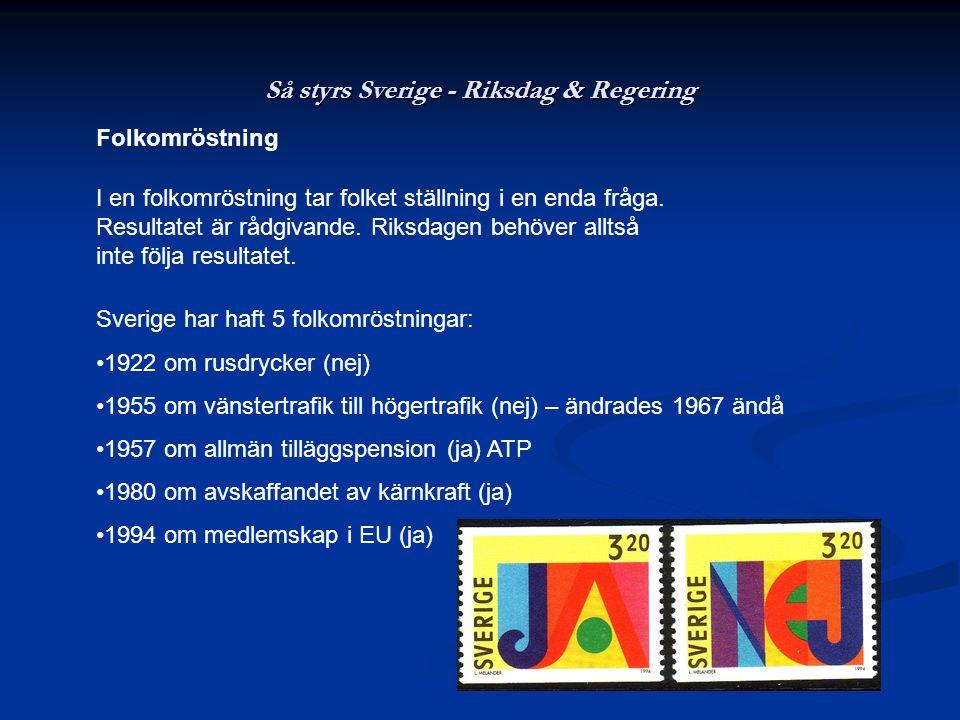 Så styrs Sverige - Riksdag & Regering Folkomröstning I en folkomröstning tar folket ställning i en enda fråga.