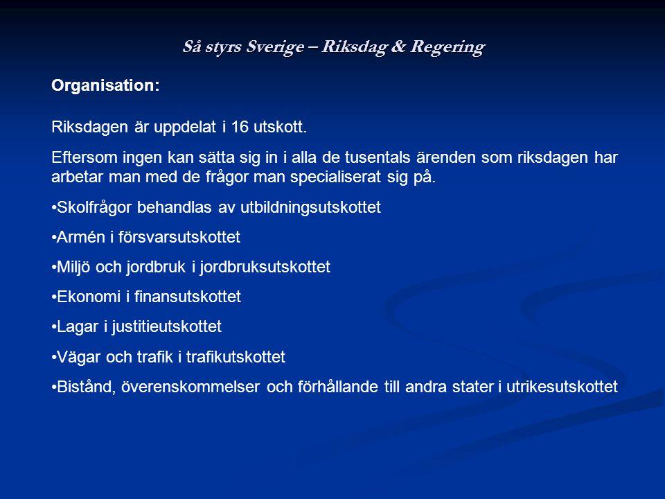 Så styrs Sverige – Riksdag & Regering Organisation: Riksdagen är uppdelat i 16 utskott.