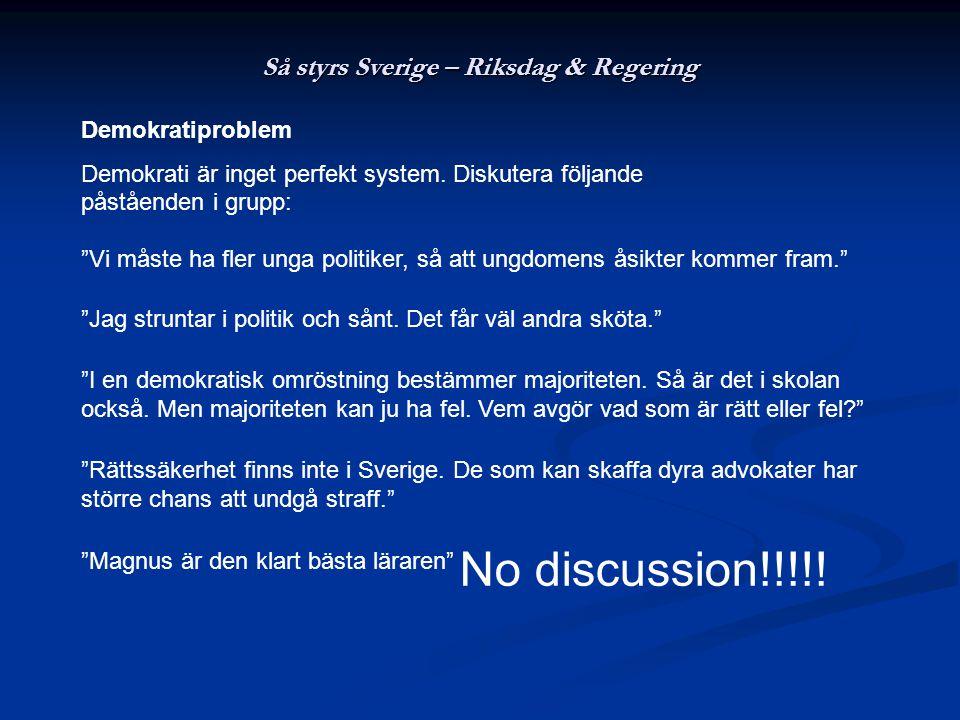 Så styrs Sverige – Riksdag & Regering Majoritetsregering Ett parti har mer än 50% mandaten i riksdagen (stöd av folket).