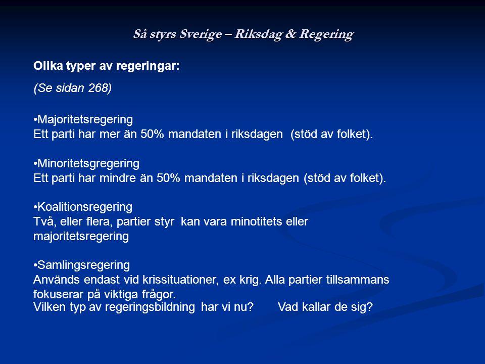 Så styrs Sverige - Riksdag & Regering Valet 2006 Allians för Sverige fick 178 mandat mot de rödgröna samarbetspartiernas 171 mandat.