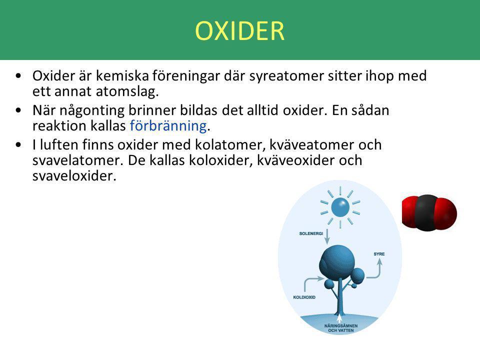 OXIDER Oxider är kemiska föreningar där syreatomer sitter ihop med ett annat atomslag.