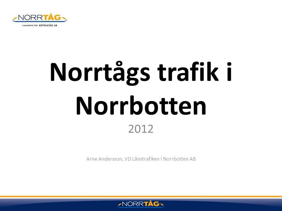 Norrtågs trafik i Norrbotten 2012 Arne Andersson, VD Länstrafiken i Norrbotten AB