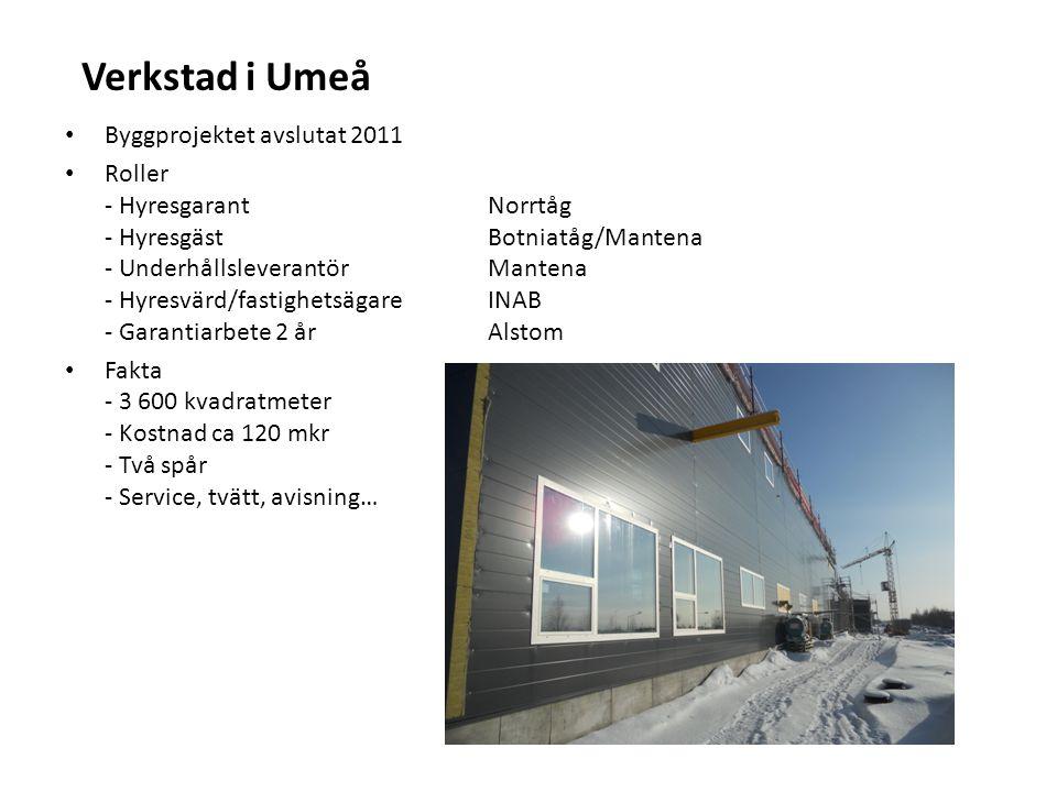 Verkstad i Umeå Byggprojektet avslutat 2011 Roller - HyresgarantNorrtåg - HyresgästBotniatåg/Mantena - UnderhållsleverantörMantena - Hyresvärd/fastigh